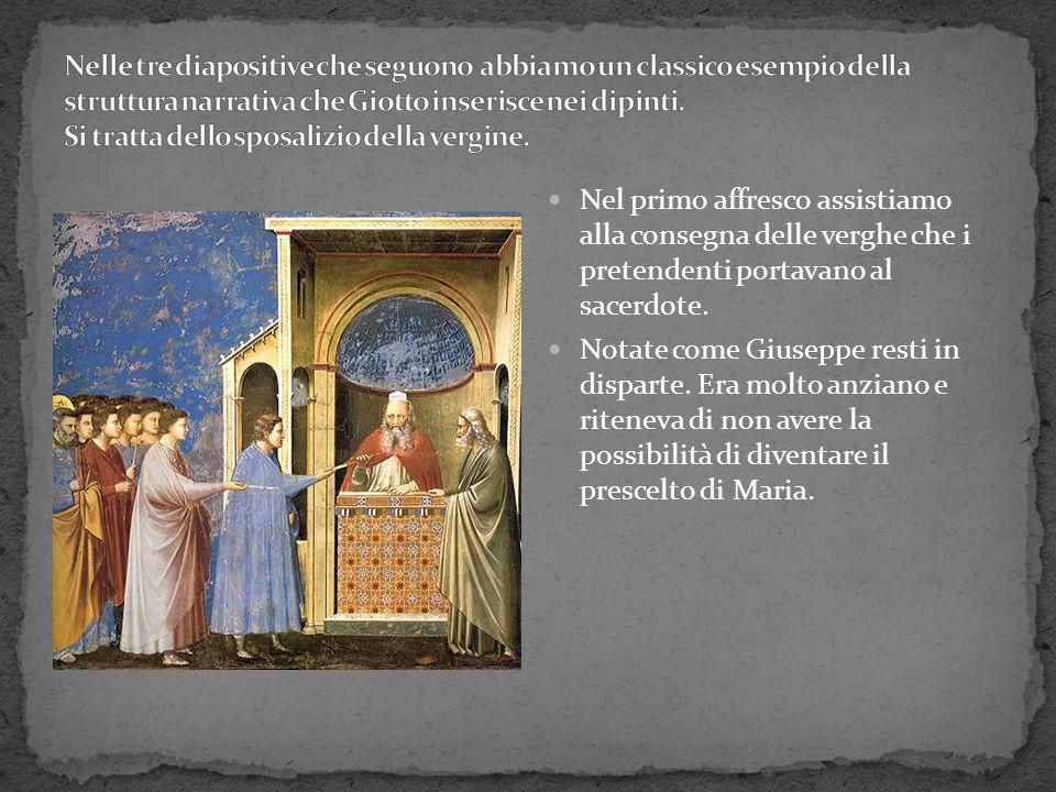 Nel primo affresco assistiamo alla consegna delle verghe che i pretendenti portavano al sacerdote. Notate come Giuseppe resti in disparte. Era molto a