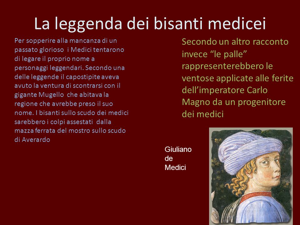 La leggenda dei bisanti medicei Per sopperire alla mancanza di un passato glorioso i Medici tentarono di legare il proprio nome a personaggi leggendar