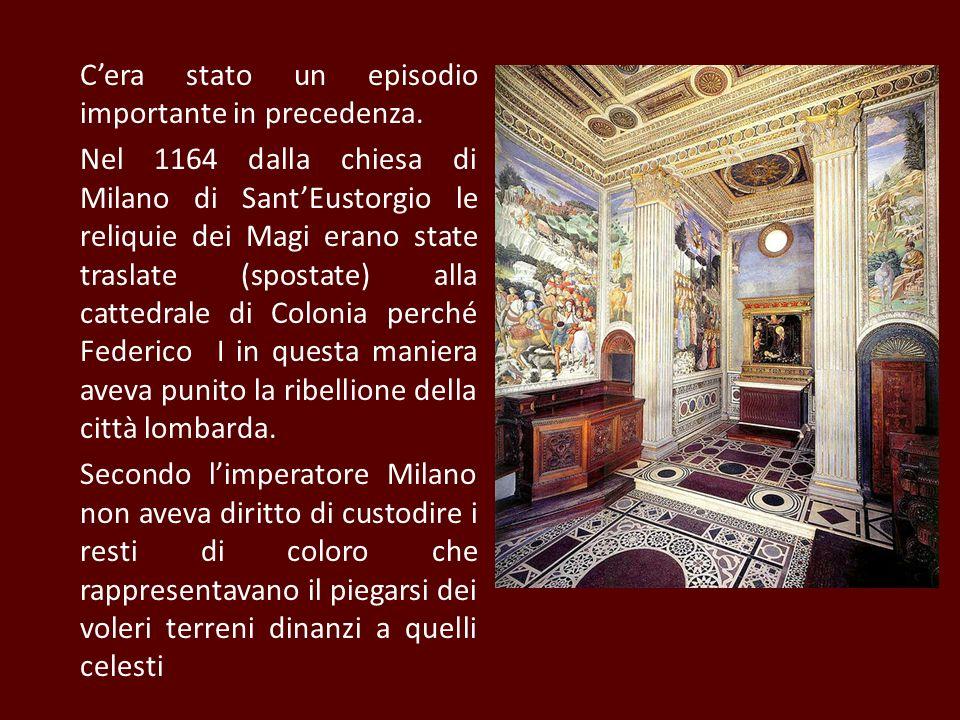 Cera stato un episodio importante in precedenza. Nel 1164 dalla chiesa di Milano di SantEustorgio le reliquie dei Magi erano state traslate (spostate)