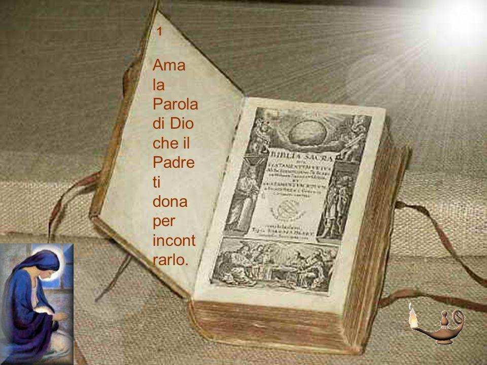 1 Ama la Parola di Dio che il Padre ti dona per incont rarlo. 1