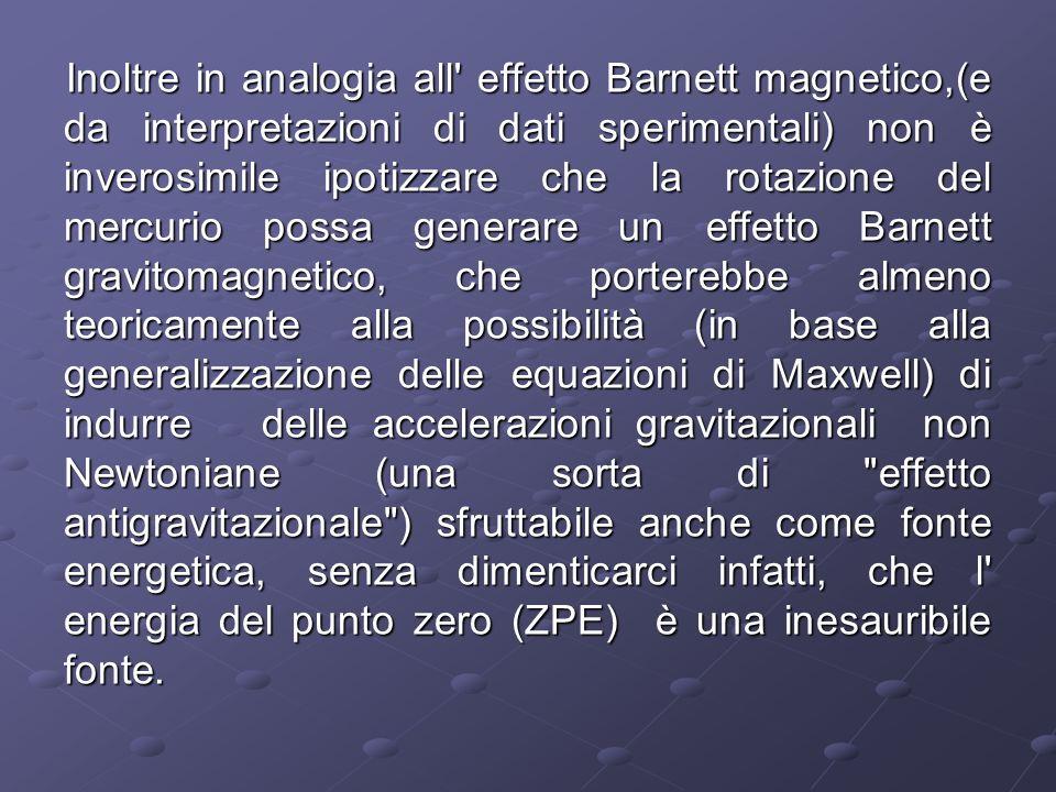 Inoltre in analogia all' effetto Barnett magnetico,(e da interpretazioni di dati sperimentali) non è inverosimile ipotizzare che la rotazione del merc