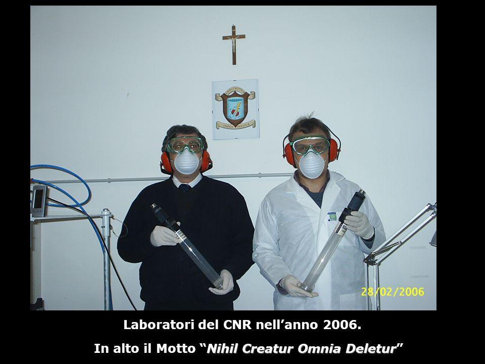 Laboratori del CNR nellanno 2006. Nihil Creatur Omnia Deletur In alto il Motto Nihil Creatur Omnia Deletur