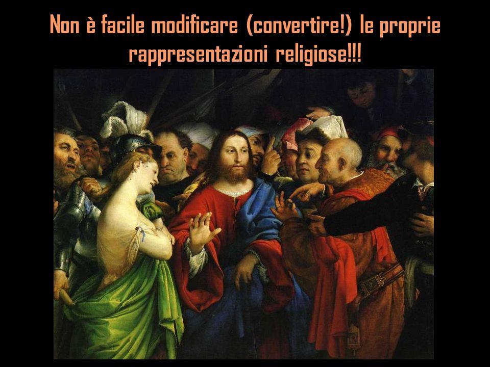 Non è facile modificare (convertire!) le proprie rappresentazioni religiose!!!