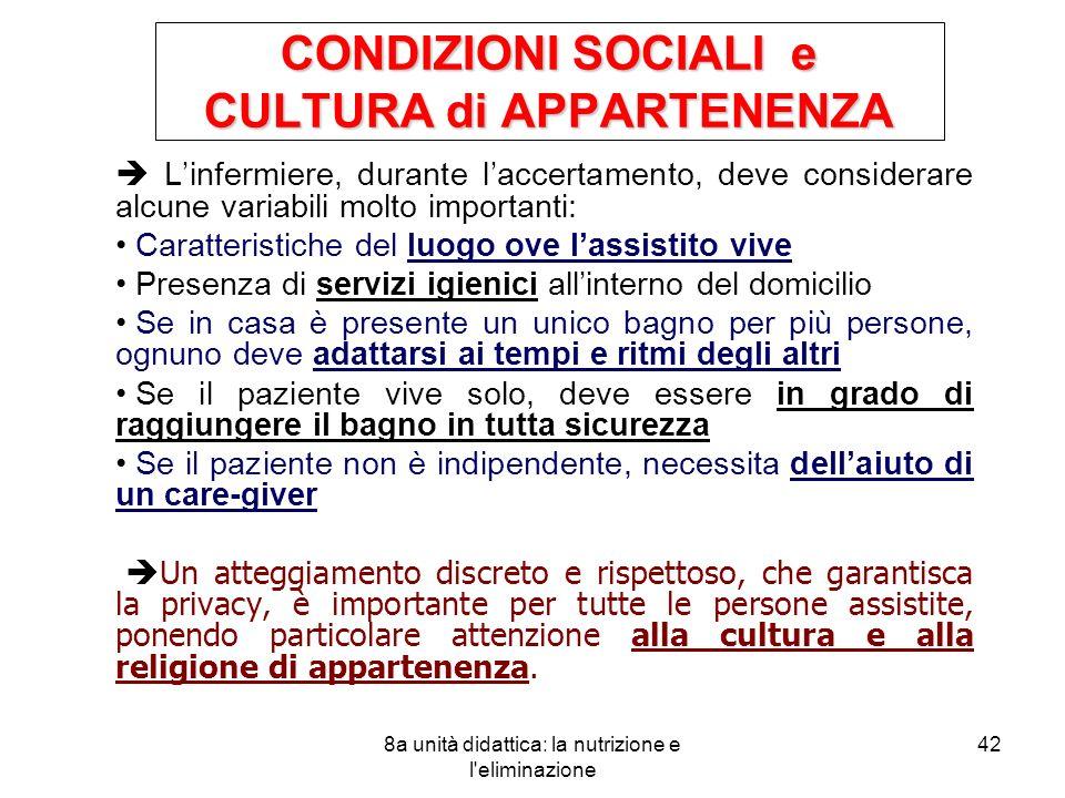8a unità didattica: la nutrizione e l'eliminazione 42 CONDIZIONI SOCIALI e CULTURA di APPARTENENZA Linfermiere, durante laccertamento, deve considerar