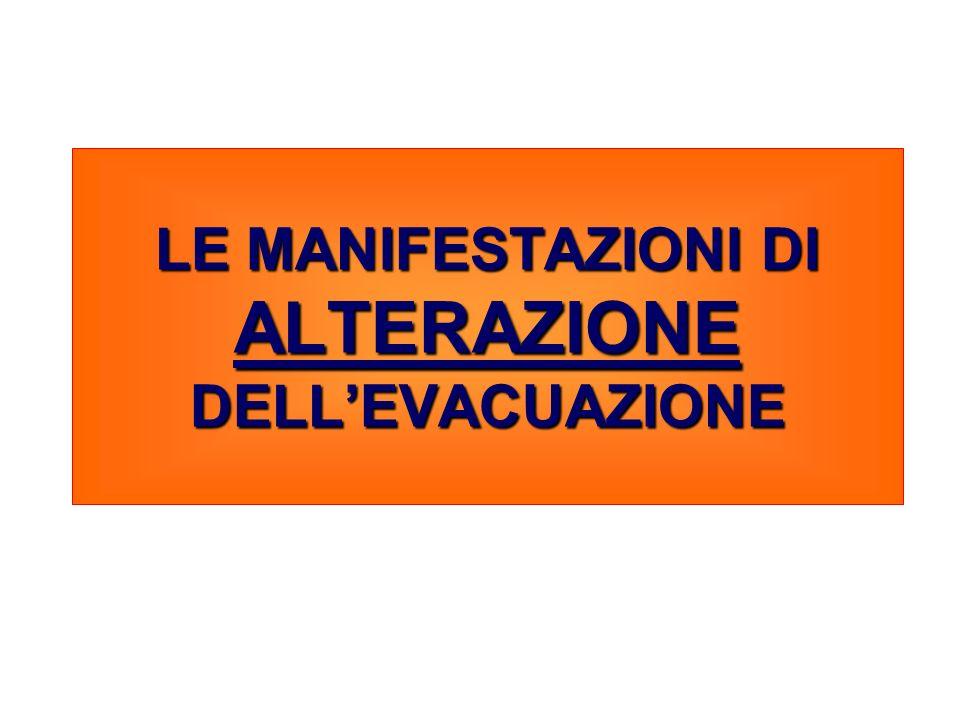 LE MANIFESTAZIONI DI ALTERAZIONE DELLEVACUAZIONE