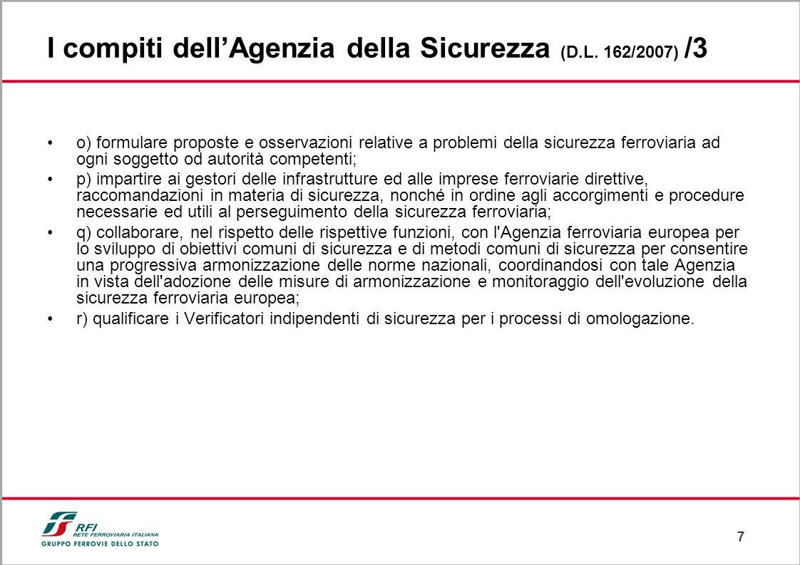 7 I compiti dellAgenzia della Sicurezza (D.L. 162/2007) /3 o) formulare proposte e osservazioni relative a problemi della sicurezza ferroviaria ad ogn