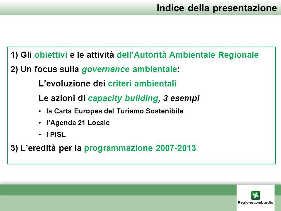 Indice della presentazione 1) Gli obiettivi e le attività dellAutorità Ambientale Regionale 2) Un focus sulla governance ambientale: Levoluzione dei c