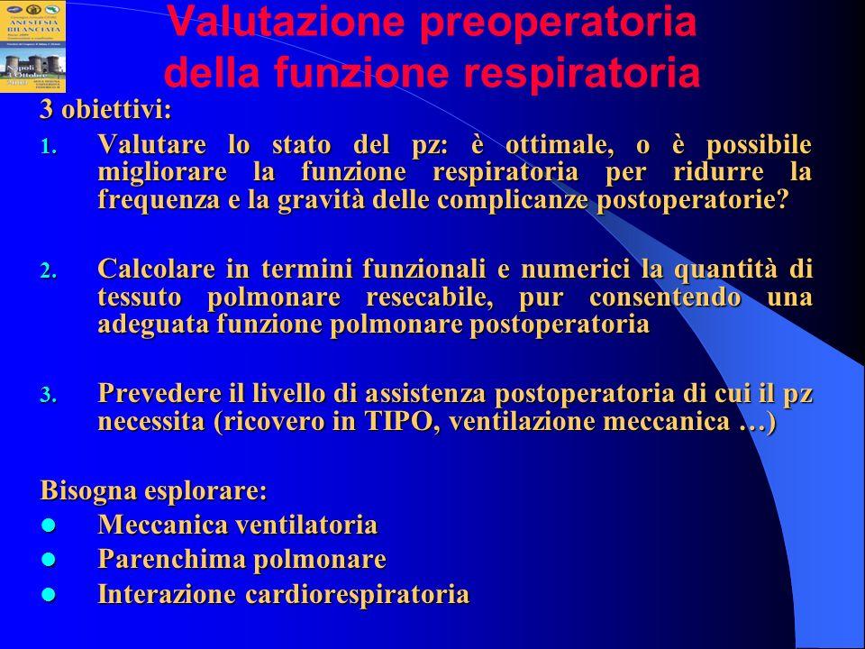 Valutazione preoperatoria della funzione respiratoria 3 obiettivi: 1. Valutare lo stato del pz: è ottimale, o è possibile migliorare la funzione respi