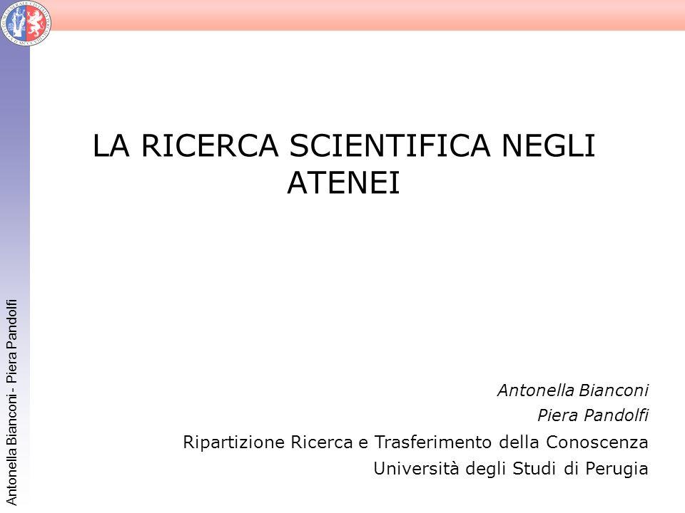Antonella Bianconi - Piera Pandolfi LA RICERCA SCIENTIFICA NEGLI ATENEI Antonella Bianconi Piera Pandolfi Ripartizione Ricerca e Trasferimento della C