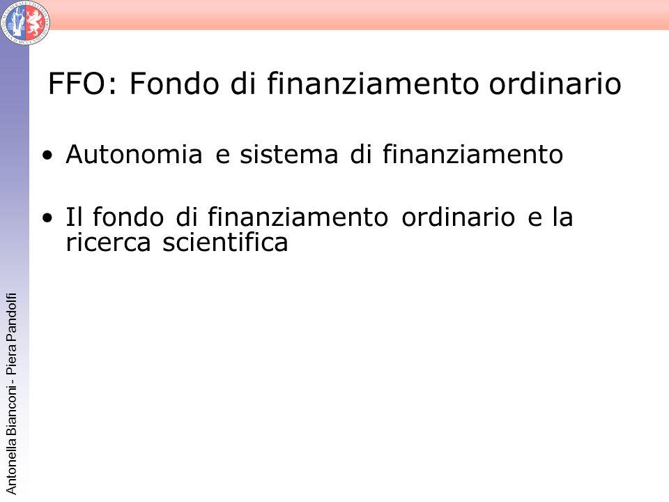 Antonella Bianconi - Piera Pandolfi FFO: Fondo di finanziamento ordinario Autonomia e sistema di finanziamento Il fondo di finanziamento ordinario e l