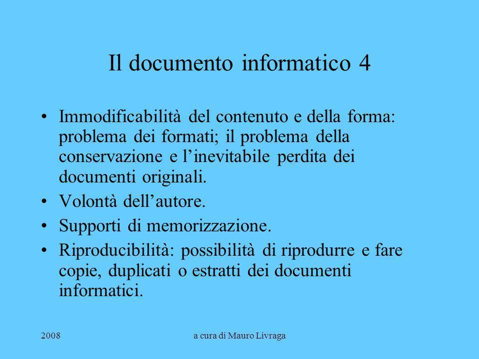2008a cura di Mauro Livraga Il documento informatico 4 Immodificabilità del contenuto e della forma: problema dei formati; il problema della conservaz