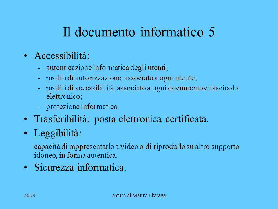 2008a cura di Mauro Livraga Il documento informatico 5 Accessibilità: -autenticazione informatica degli utenti; -profili di autorizzazione, associato