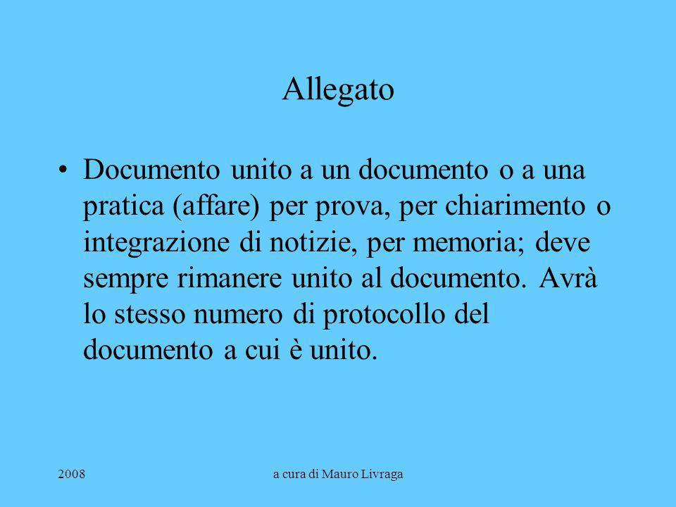2008a cura di Mauro Livraga Allegato Documento unito a un documento o a una pratica (affare) per prova, per chiarimento o integrazione di notizie, per