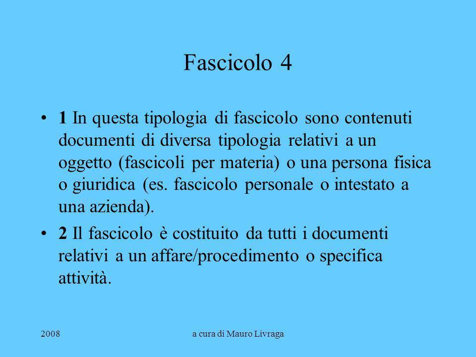 2008a cura di Mauro Livraga Fascicolo 4 1 In questa tipologia di fascicolo sono contenuti documenti di diversa tipologia relativi a un oggetto (fascic