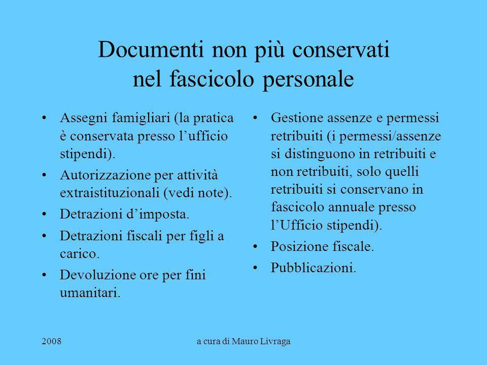 2008a cura di Mauro Livraga Documenti non più conservati nel fascicolo personale Assegni famigliari (la pratica è conservata presso lufficio stipendi)