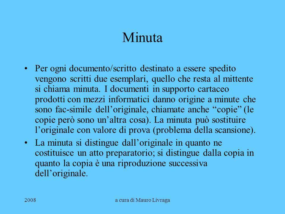 2008a cura di Mauro Livraga Minuta Per ogni documento/scritto destinato a essere spedito vengono scritti due esemplari, quello che resta al mittente s