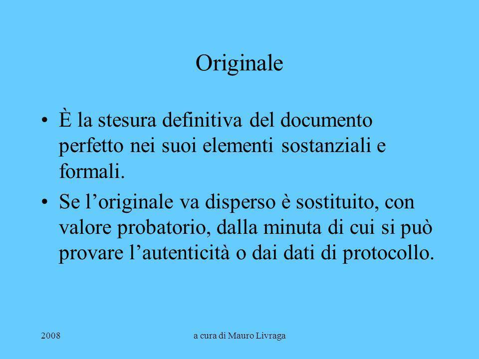 2008a cura di Mauro Livraga Originale È la stesura definitiva del documento perfetto nei suoi elementi sostanziali e formali. Se loriginale va dispers
