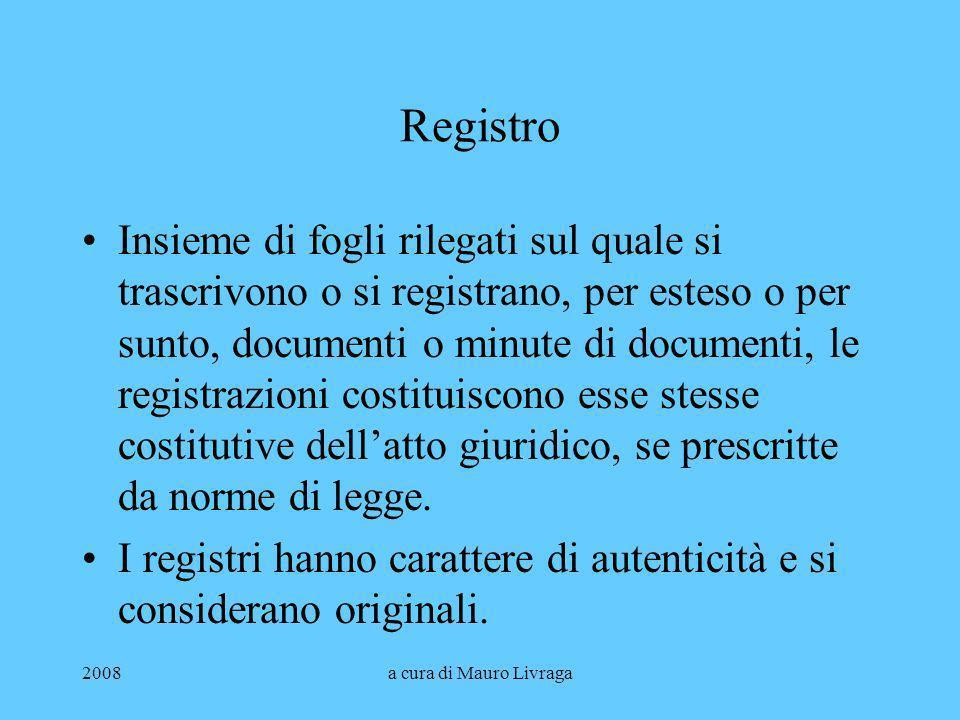 2008a cura di Mauro Livraga Registro Insieme di fogli rilegati sul quale si trascrivono o si registrano, per esteso o per sunto, documenti o minute di