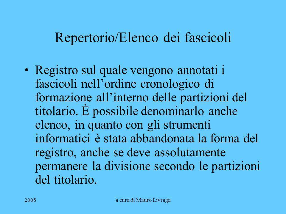 2008a cura di Mauro Livraga Repertorio/Elenco dei fascicoli Registro sul quale vengono annotati i fascicoli nellordine cronologico di formazione allin
