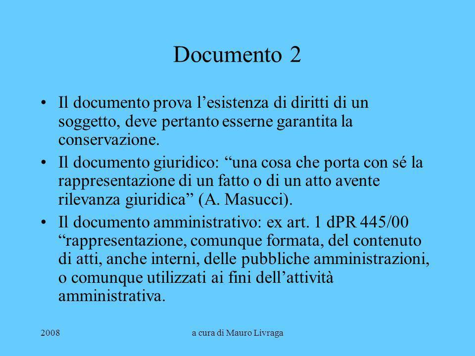 2008a cura di Mauro Livraga Documento 2 Il documento prova lesistenza di diritti di un soggetto, deve pertanto esserne garantita la conservazione. Il