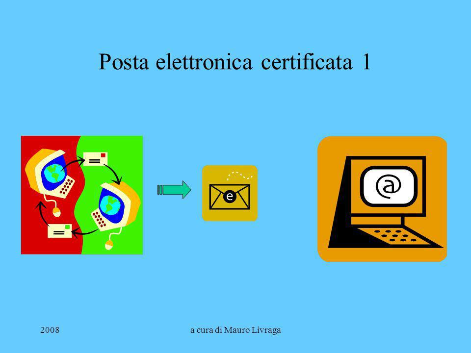 2008a cura di Mauro Livraga Posta elettronica certificata 1