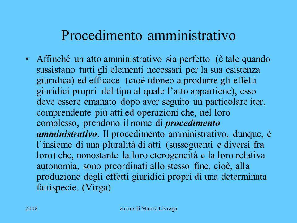 2008a cura di Mauro Livraga Procedimento amministrativo Affinché un atto amministrativo sia perfetto (è tale quando sussistano tutti gli elementi nece