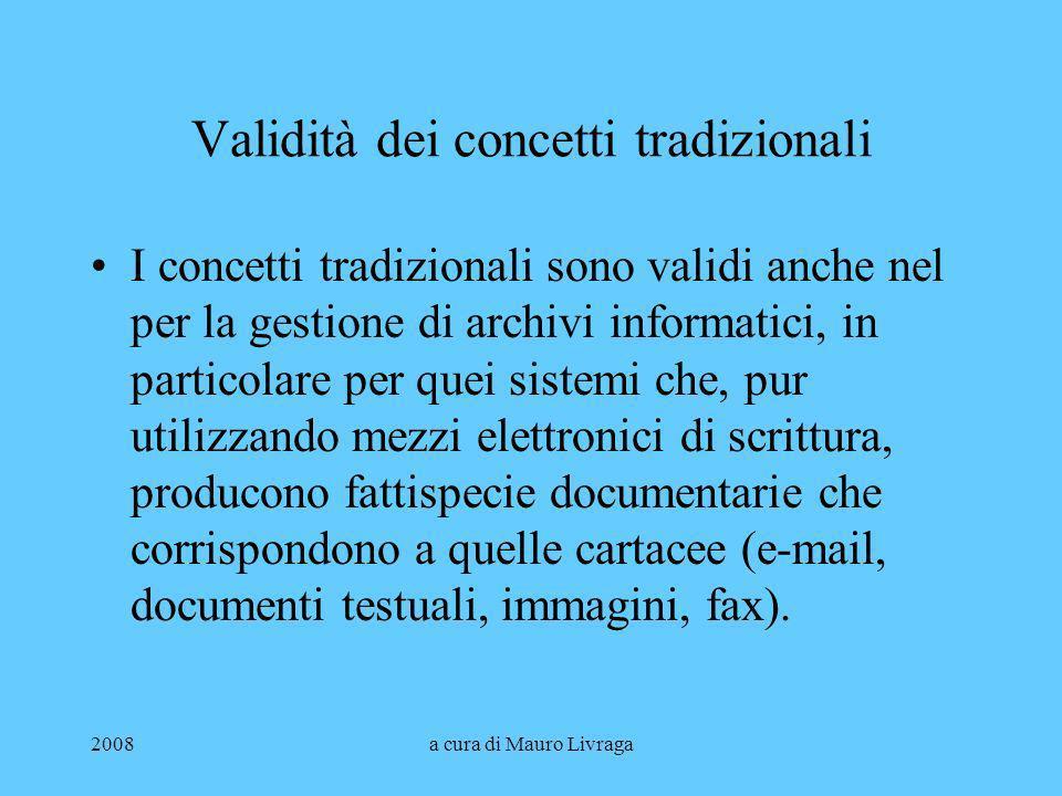 2008a cura di Mauro Livraga Validità dei concetti tradizionali I concetti tradizionali sono validi anche nel per la gestione di archivi informatici, i