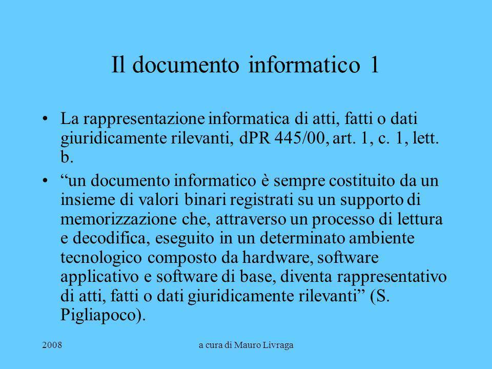 2008a cura di Mauro Livraga Il documento informatico 2 La cosa materiale (res) è un supporto informatico collegato con un elaboratore elettronico a sua volta collegato con un video (offrono una rappresentazione –rappresentazione della rappresentazione?).