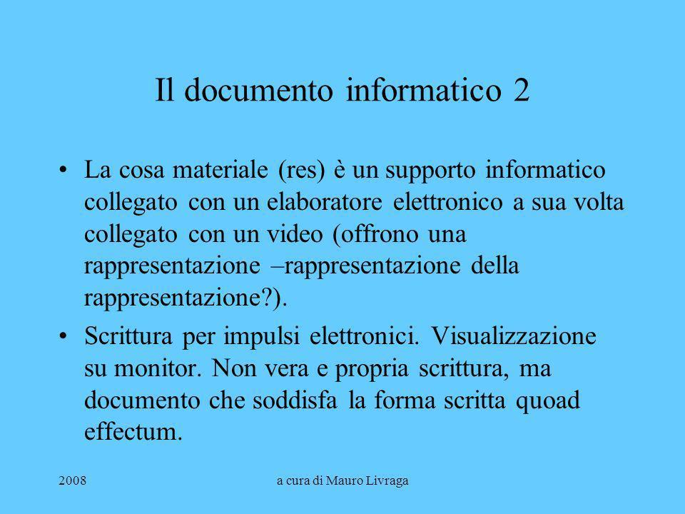 2008a cura di Mauro Livraga Il documento informatico 3 La firma elettronica: quella diffusa in Italia è una firma digitale, ossia il risultato di un algoritmo di crittografia a chiavi asimmetriche applicato allimpronta digitale del file contenete la rappresentazione del documento (S.