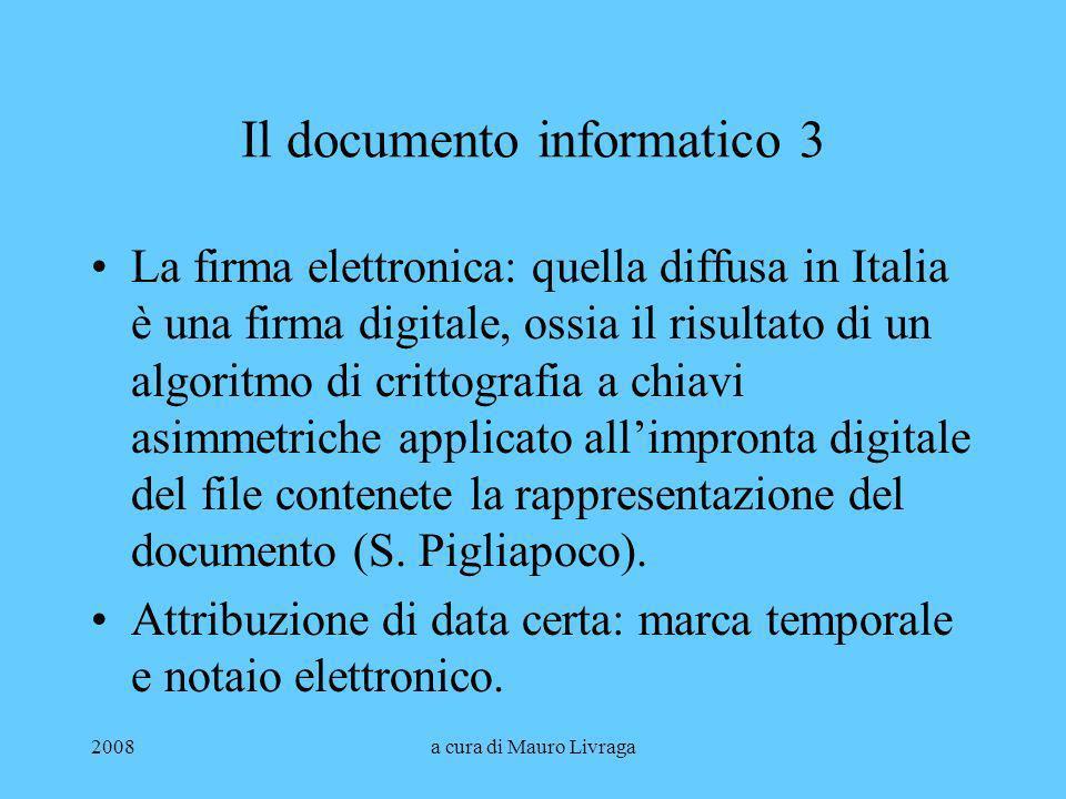 2008a cura di Mauro Livraga Il documento informatico 3 La firma elettronica: quella diffusa in Italia è una firma digitale, ossia il risultato di un a