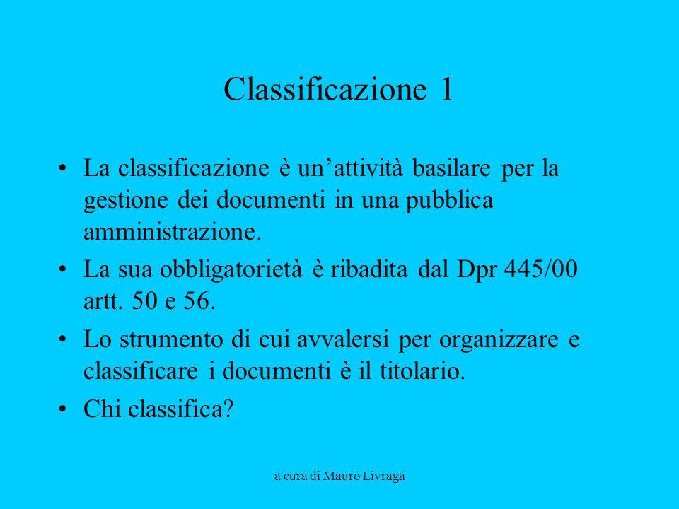 a cura di Mauro Livraga Classificazione 1 La classificazione è unattività basilare per la gestione dei documenti in una pubblica amministrazione. La s