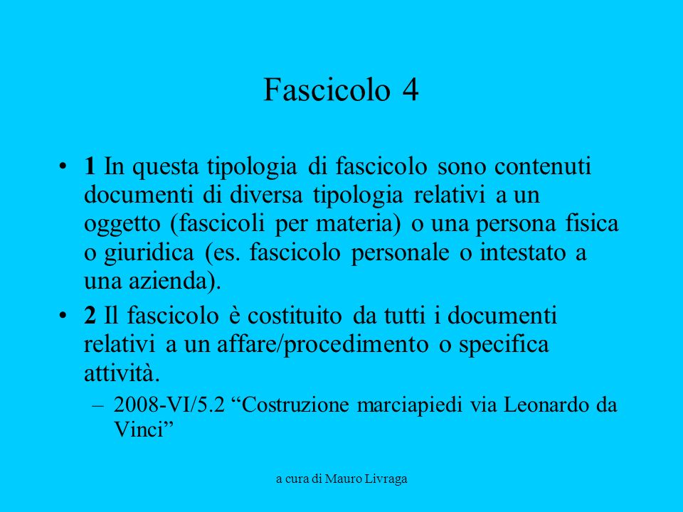 a cura di Mauro Livraga Fascicolo 4 1 In questa tipologia di fascicolo sono contenuti documenti di diversa tipologia relativi a un oggetto (fascicoli