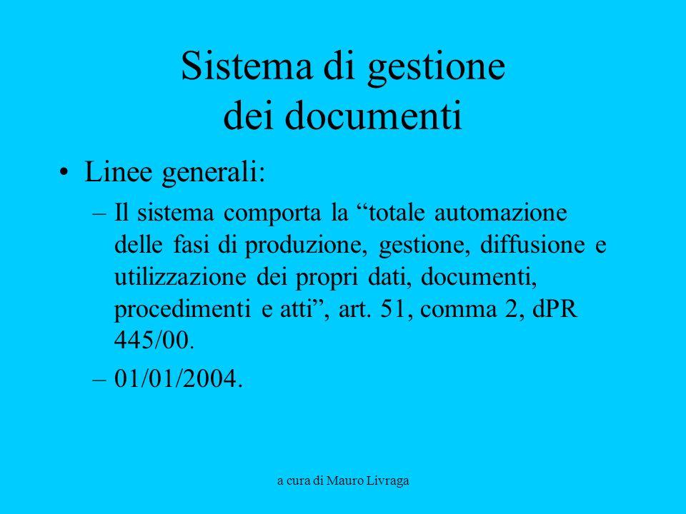 a cura di Mauro Livraga Sistema di gestione dei documenti Linee generali: –Il sistema comporta la totale automazione delle fasi di produzione, gestion