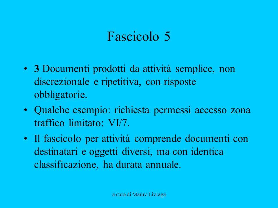 a cura di Mauro Livraga Fascicolo 5 3 Documenti prodotti da attività semplice, non discrezionale e ripetitiva, con risposte obbligatorie.