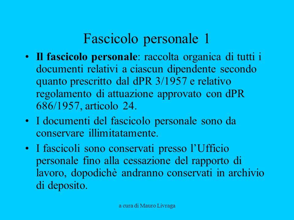 a cura di Mauro Livraga Fascicolo personale 1 Il fascicolo personale: raccolta organica di tutti i documenti relativi a ciascun dipendente secondo qua