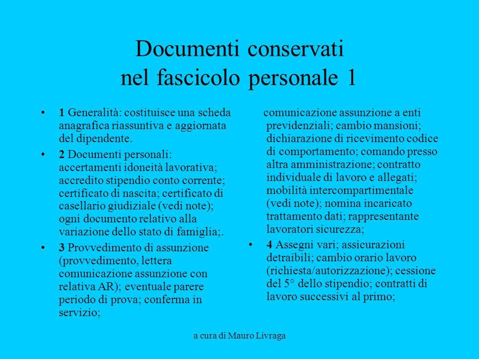 a cura di Mauro Livraga Documenti conservati nel fascicolo personale 1 1 Generalità: costituisce una scheda anagrafica riassuntiva e aggiornata del dipendente.