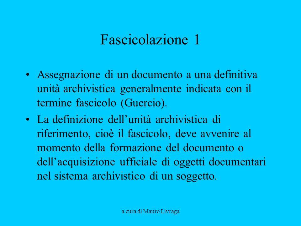 a cura di Mauro Livraga Fascicolazione 1 Assegnazione di un documento a una definitiva unità archivistica generalmente indicata con il termine fascico