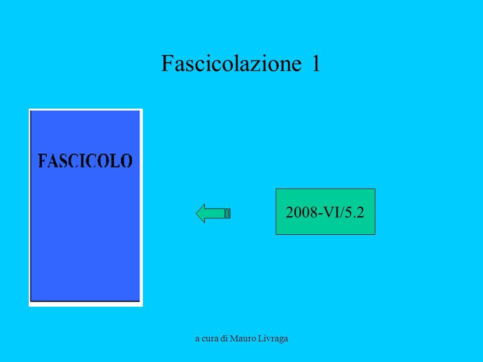 a cura di Mauro Livraga Fascicolazione 1 2008-VI/5.2