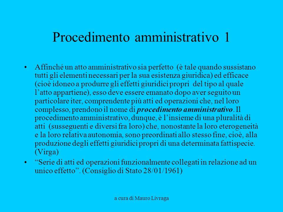 a cura di Mauro Livraga Procedimento amministrativo 1 Affinché un atto amministrativo sia perfetto (è tale quando sussistano tutti gli elementi necess
