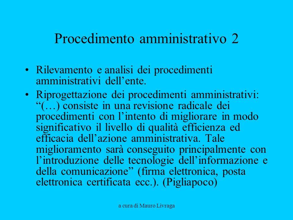 a cura di Mauro Livraga Procedimento amministrativo 2 Rilevamento e analisi dei procedimenti amministrativi dellente. Riprogettazione dei procedimenti