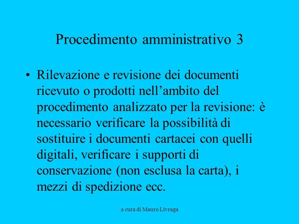 a cura di Mauro Livraga Procedimento amministrativo 3 Rilevazione e revisione dei documenti ricevuto o prodotti nellambito del procedimento analizzato