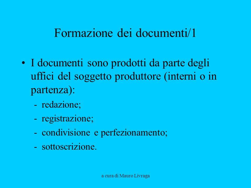a cura di Mauro Livraga Formazione dei documenti/1 I documenti sono prodotti da parte degli uffici del soggetto produttore (interni o in partenza): -r