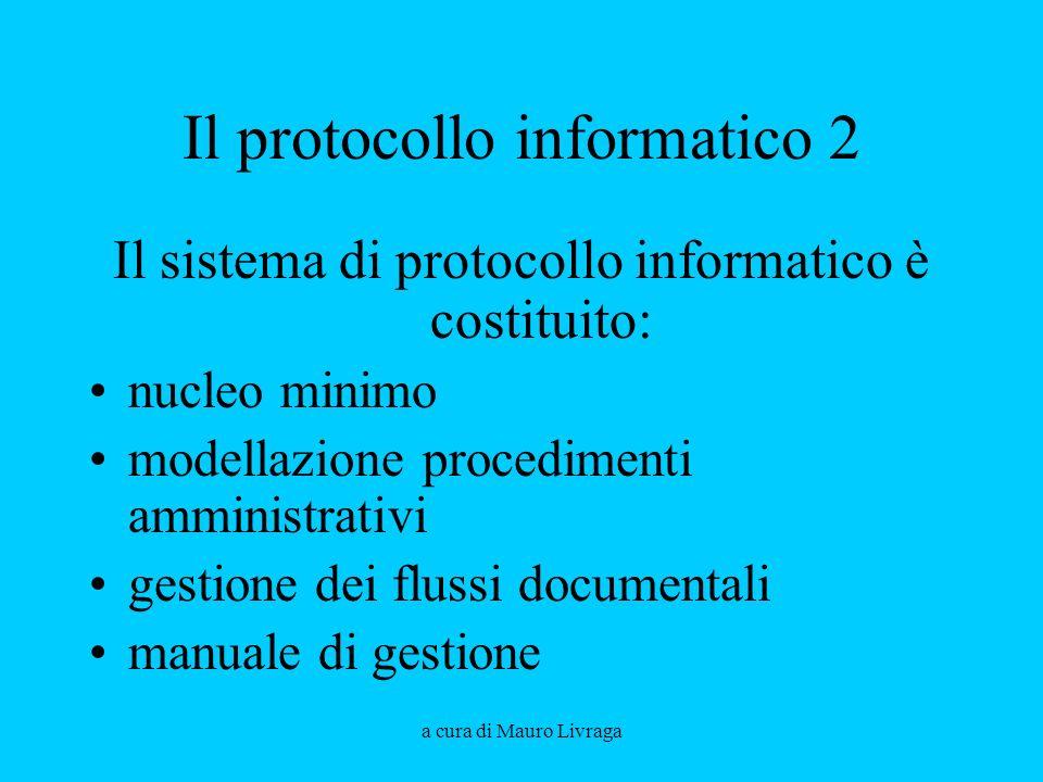 a cura di Mauro Livraga Il protocollo informatico 2 Il sistema di protocollo informatico è costituito: nucleo minimo modellazione procedimenti amministrativi gestione dei flussi documentali manuale di gestione