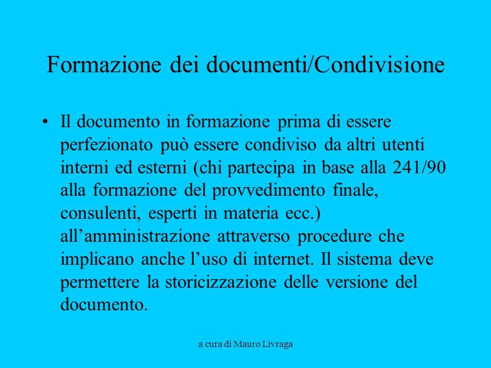 a cura di Mauro Livraga Formazione dei documenti/Condivisione Il documento in formazione prima di essere perfezionato può essere condiviso da altri ut