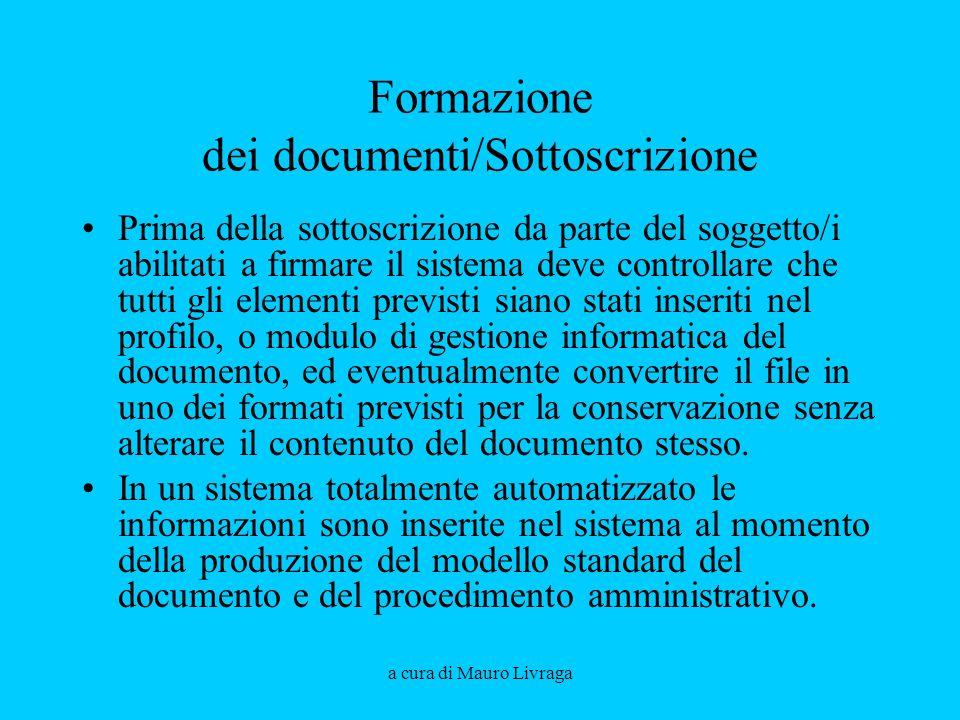 a cura di Mauro Livraga Formazione dei documenti/Sottoscrizione Prima della sottoscrizione da parte del soggetto/i abilitati a firmare il sistema deve