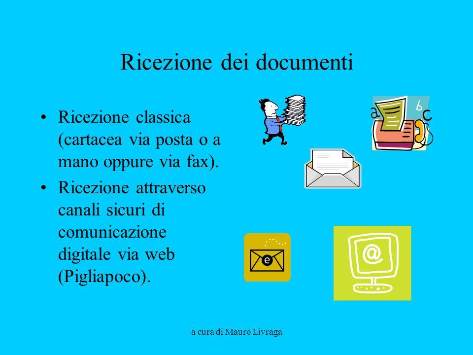 a cura di Mauro Livraga Ricezione dei documenti Ricezione classica (cartacea via posta o a mano oppure via fax).