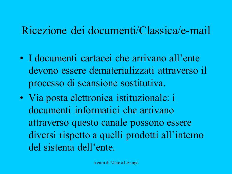 a cura di Mauro Livraga Ricezione dei documenti/Classica/e-mail I documenti cartacei che arrivano allente devono essere dematerializzati attraverso il processo di scansione sostitutiva.