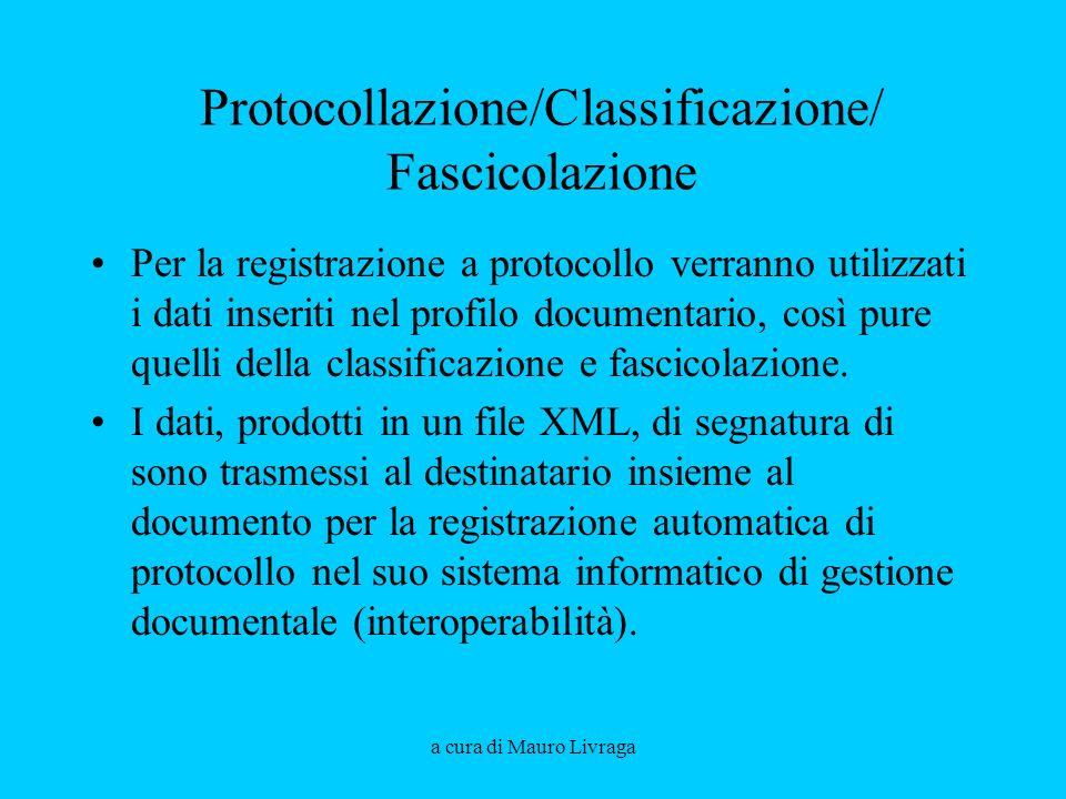 a cura di Mauro Livraga Protocollazione/Classificazione/ Fascicolazione Per la registrazione a protocollo verranno utilizzati i dati inseriti nel profilo documentario, così pure quelli della classificazione e fascicolazione.