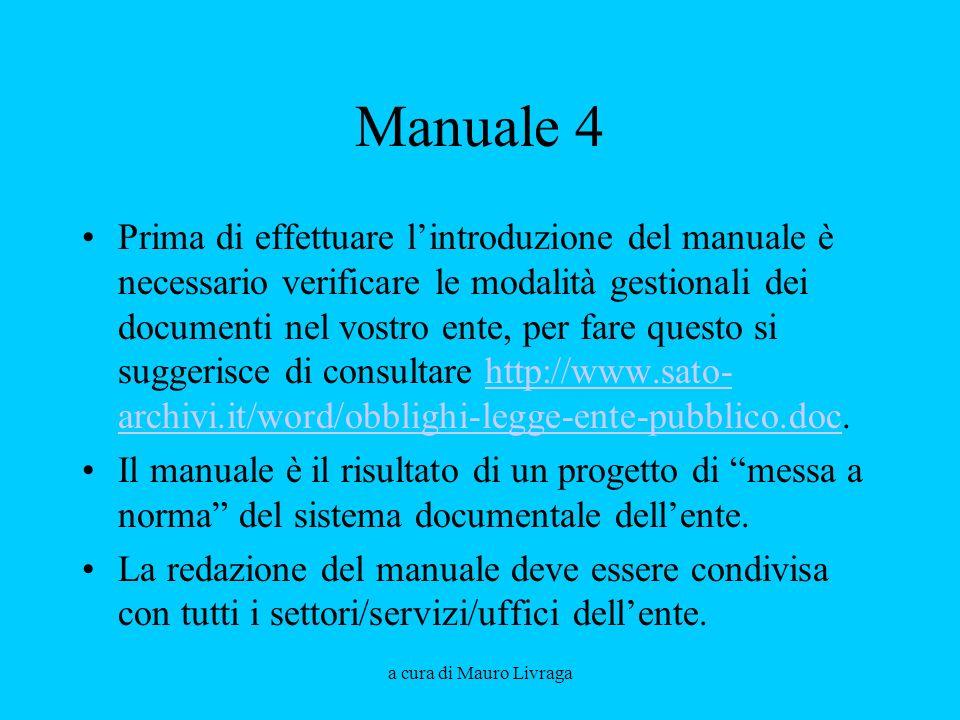 a cura di Mauro Livraga Manuale 4 Prima di effettuare lintroduzione del manuale è necessario verificare le modalità gestionali dei documenti nel vostr