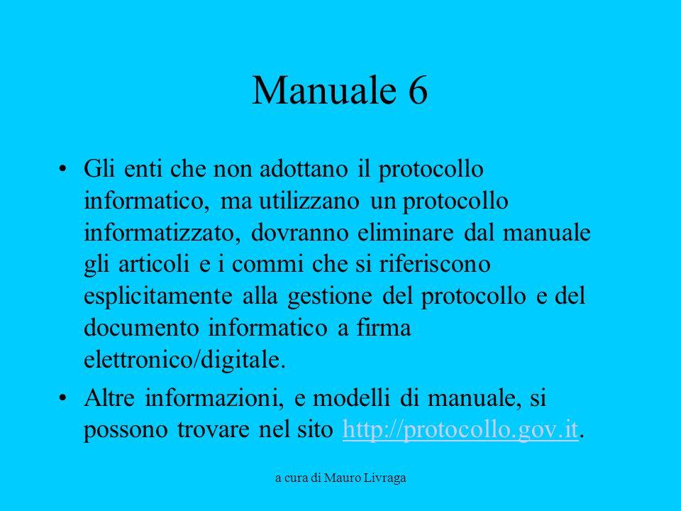 a cura di Mauro Livraga Manuale 6 Gli enti che non adottano il protocollo informatico, ma utilizzano un protocollo informatizzato, dovranno eliminare